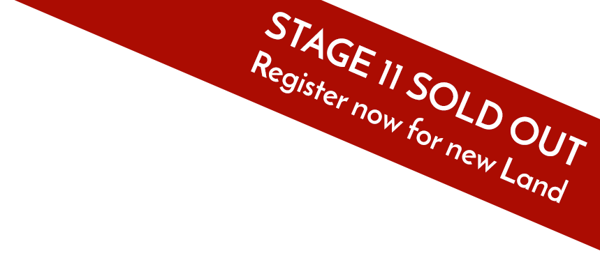 Stage 11 Sold Out. Click here to register your interest for 2017 Land.